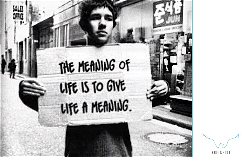 the-meaning-of-life-is-to-give-life-a-meaning